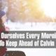 The Four Questions We MUST Ask Ourselves Every Morning To Keep Ahead of Calvin
