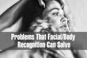 The Specific Special Needs Problems That Facial/Body Recognition Can Solve