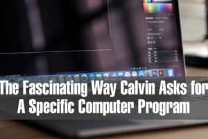 The Fascinating Way Calvin Asks for A Specific Computer Program and What It Taught Me About Him